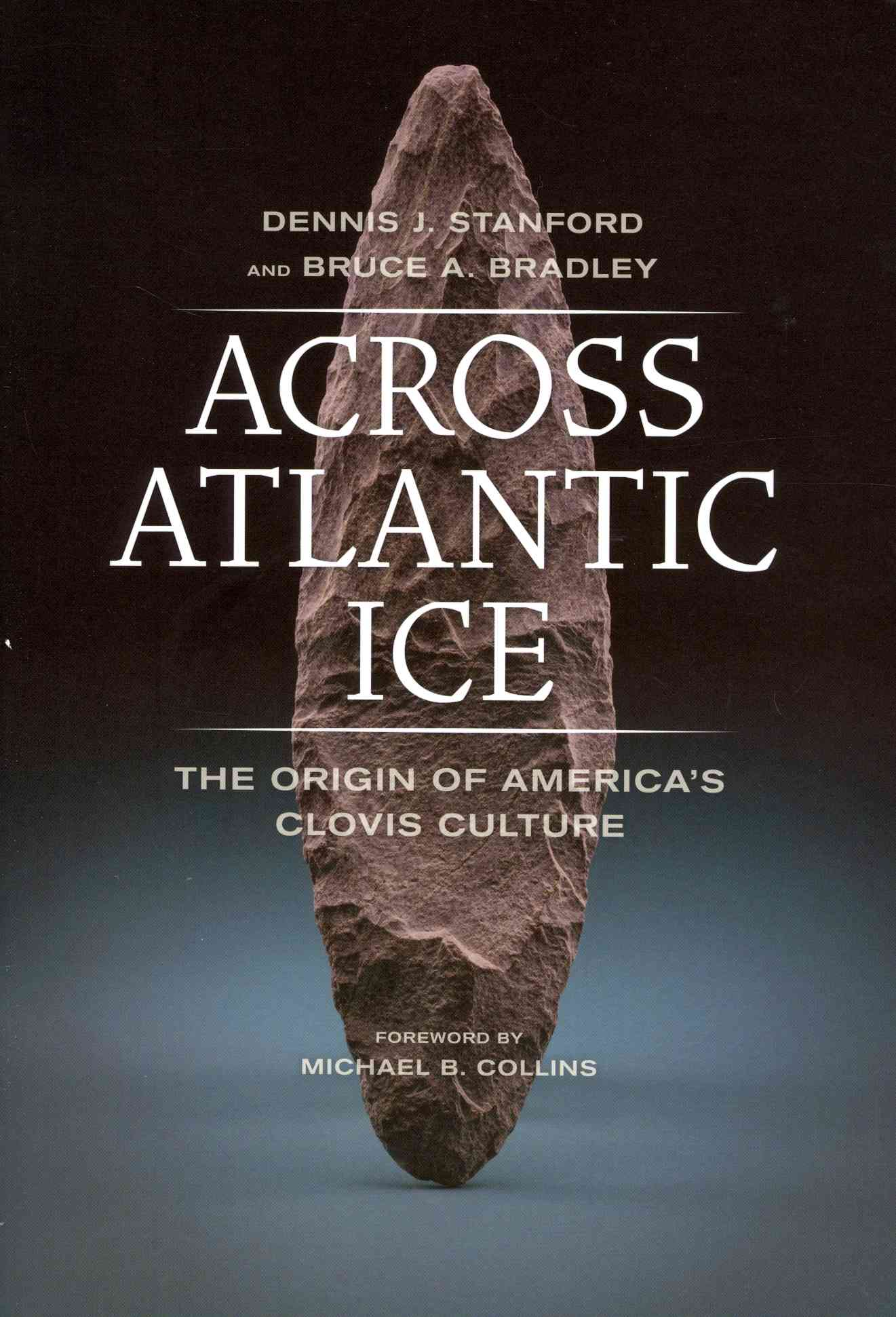 Across Atlantic Ice By Stanford, Dennis J./ Bradley, Bruce A./ Collins, Michael B. (FRW)