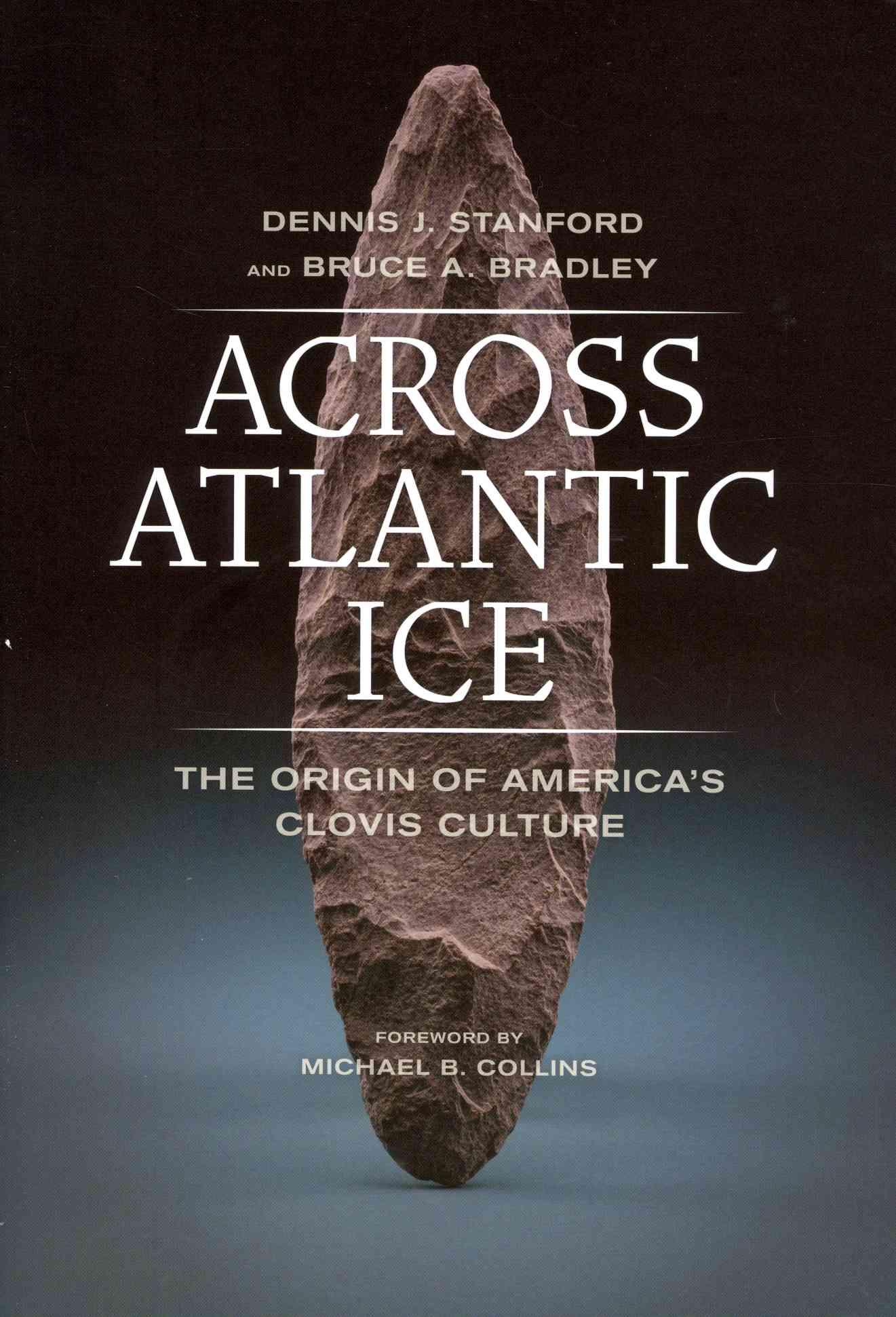 Across Atlantic Ice By Stanford, Dennis J./ Bradley, Bruce A./ Collins, Michael B. (FRW)
