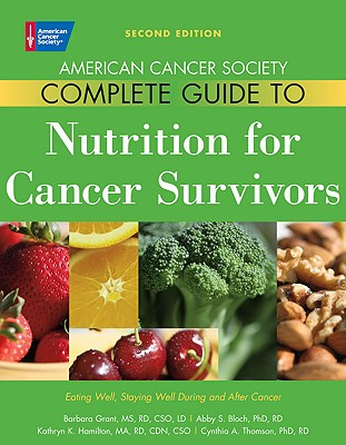 American Cancer Society Complete Guide to Nutrition for Cancer Survivors By Grant, Barbara L./ Bloch, Abby S./ Hamilton, Kathryn K./ Thomson, Cynthia A., Ph.D.